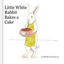 Little White Rabbit Bakes a Cake